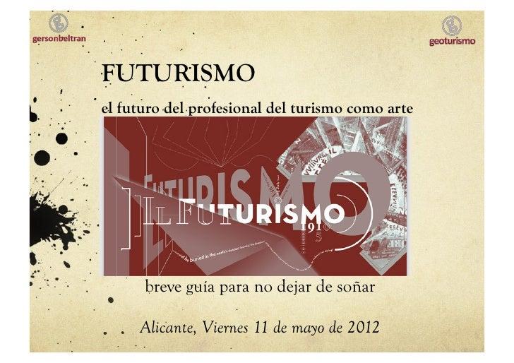 FUTURISMOel futuro del profesional del turismo como arte      breve guía para no dejar de soñar     Alicante, Viernes 11 d...