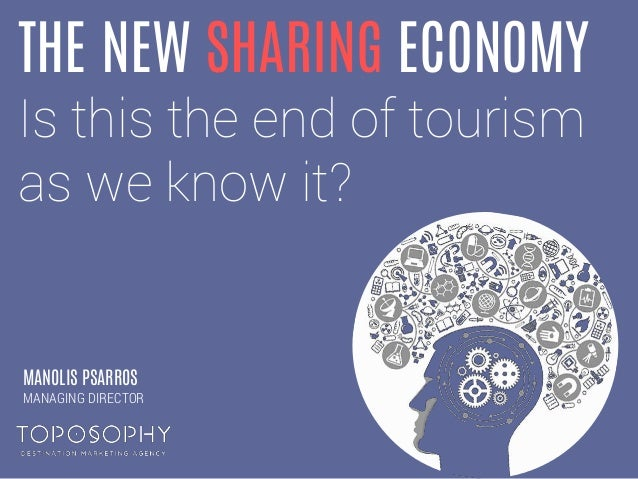 THE NEW SHARING ECONOMY Is this the end of tourism as we know it? MANOLIS PSARROS MANAGING DIRECTOR
