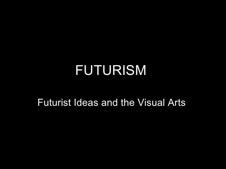 FUTURISM: Futurist Ideas and the Visual Arts