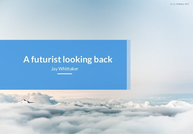 A futurist looking back Jay Whittaker