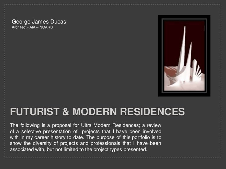 George James DucasArchitect - AIA – NCARBFUTURIST & MODERN RESIDENCESThe following is a proposal for Ultra Modern Residenc...