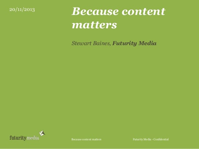 20/11/2013  Because content matters Stewart Baines, Futurity Media  Because content matters  Futurity Media - Confidential