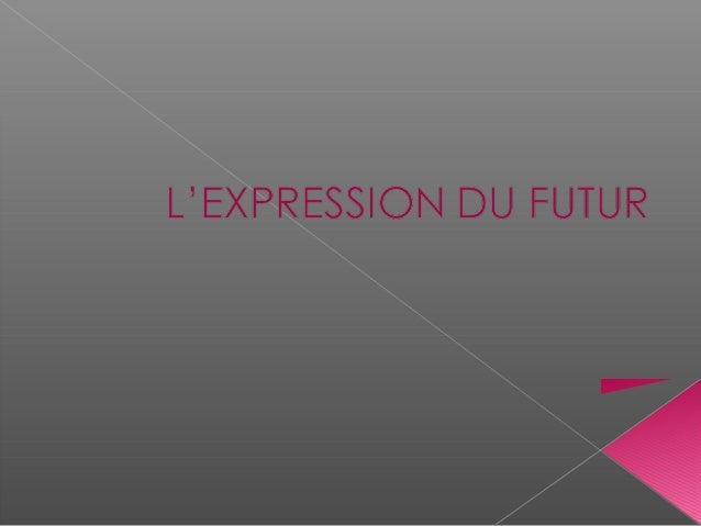 Le futur peut être exprimé de différentes manières… Par l'emploi du présent, Par l'emploi du futur proche, Par l'emploi du...