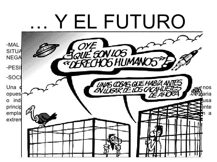 …  Y EL FUTURO <ul><li>MAL FUTURO PARA LOS DERECHOS HUMANOS, REFLEJO CRÍTICO DE SITUACIONES ACTUALES O DE TENDENCIAS CON C...