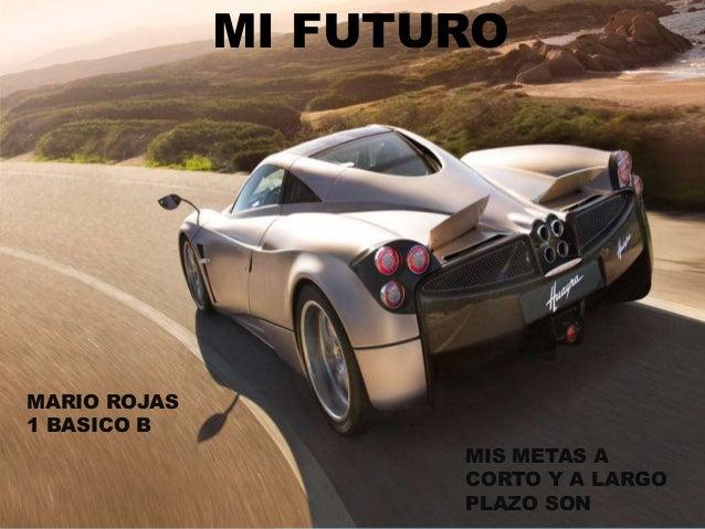 MARIO ROJAS 1 BASICO B MI FUTURO MIS METAS A CORTO Y A LARGO PLAZO SON