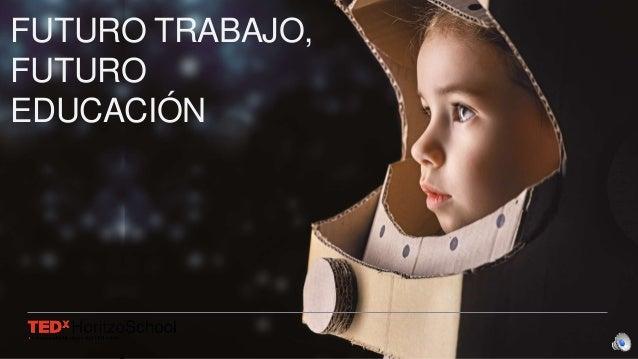 1 FUTURO TRABAJO, FUTURO EDUCACI�N