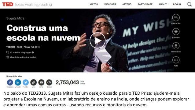 No palco do TED2013, Sugata Mitra faz um desejo ousado para o TED Prize: ajudem-me a projetar a Escola na Nuvem, um labora...