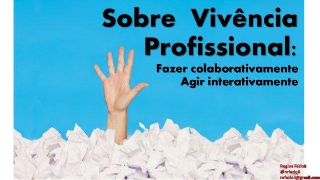 Sobre Vivência Profissional: Fazer colaborativamente Agir interativamente