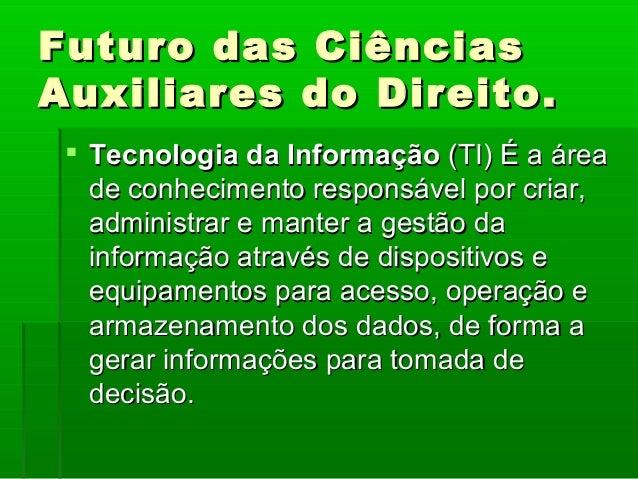Futuro das Ciências Auxiliares do Direito.  Tecnologia da Informação(TI)Éaárea deconhecimentoresponsávelporcriar...
