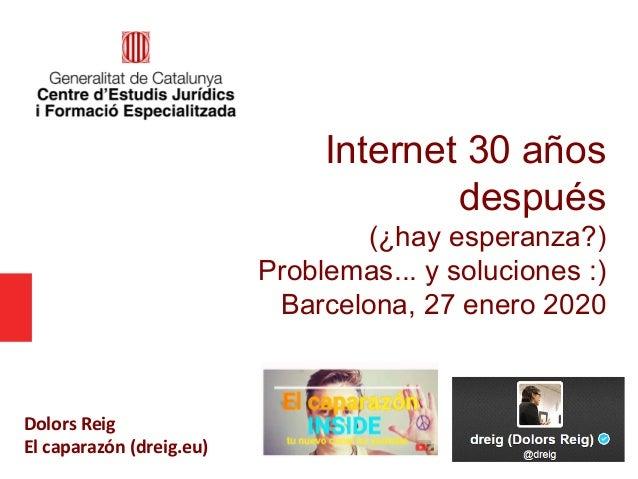 Internet 30 años después (¿hay esperanza?) Problemas... y soluciones :) Barcelona, 27 enero 2020 Dolors Reig El caparazón ...