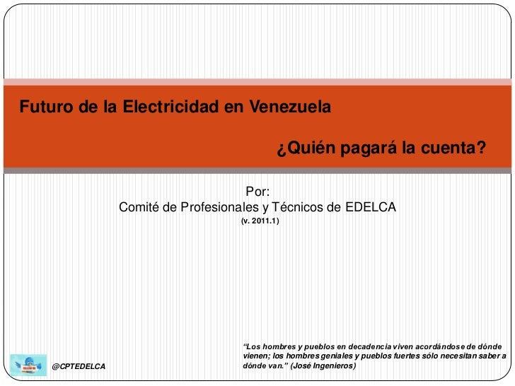 Futuro de la Electricidad en Venezuela                                             ¿Quién pagará la cuenta?               ...