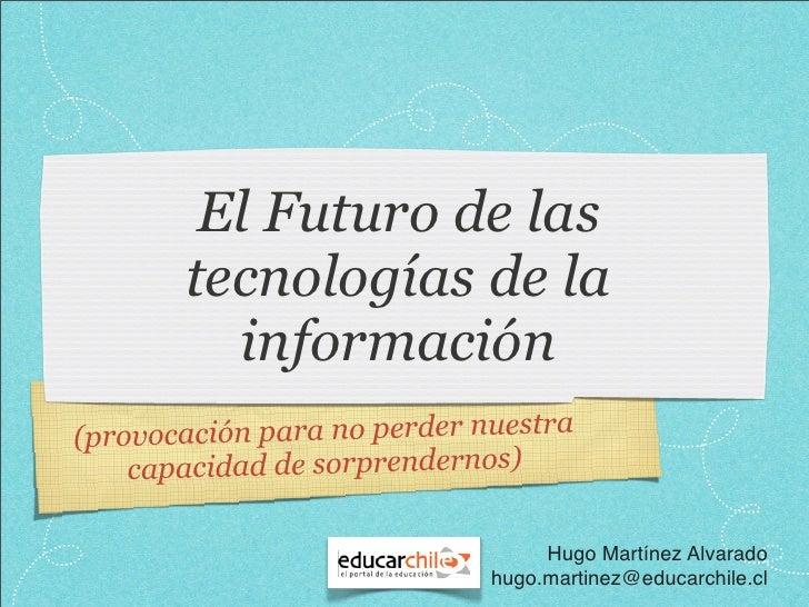 El Futuro de las         tecnologías de la           información (prov ocación para no perder nuestra     capacidad de sor...