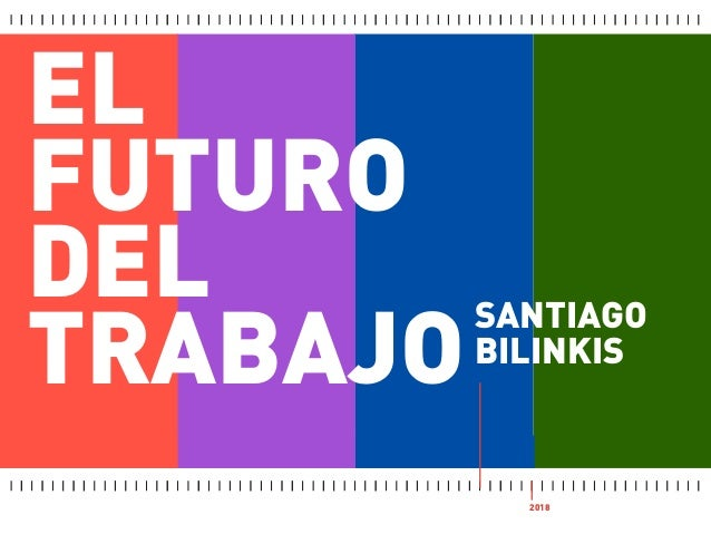 EL FUTURO DEL TRABAJO SANTIAGO BILINKIS 2018