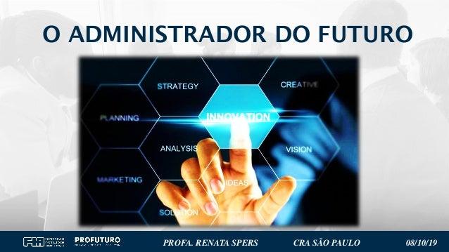 11 O ADMINISTRADOR DO FUTURO PROFA. RENATA SPERS CRA SÃO PAULO 08/10/19