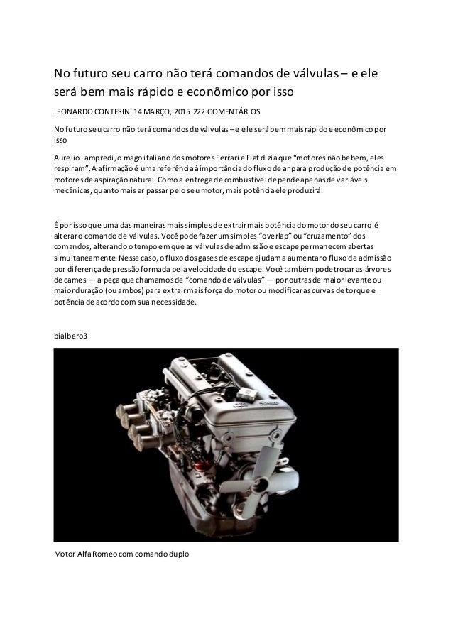 No futuro seu carro não terá comandosde válvulas– e ele será bem mais rápido e econômico por isso LEONARDOCONTESINI14 MARÇ...