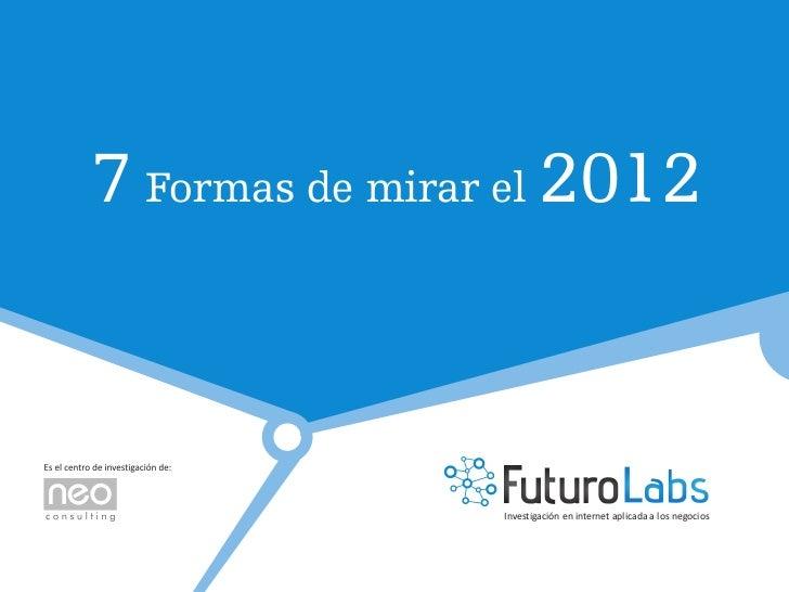 7 Formas de mirar el 2012                Investigación en internet aplicada a los negocios