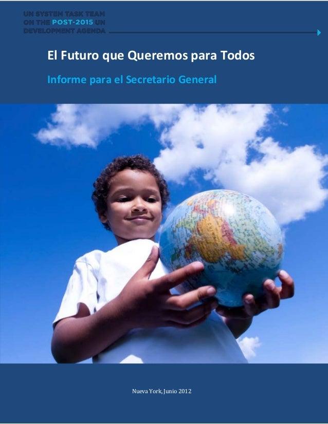 El Futuro que Queremos para TodosInforme para el Secretario General                Nueva York, Junio 2012