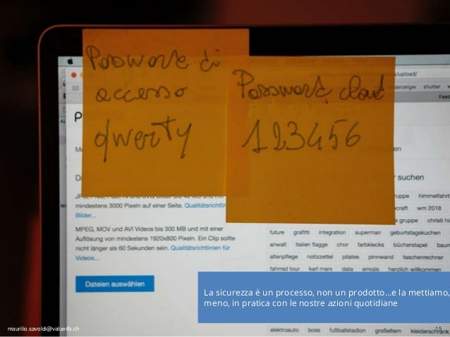 maurilio.savoldi@value4b.ch 15 maurilio.savoldi@value4b.ch La sicurezza è un processo, non un prodotto…e la mettiamo, meno...