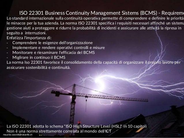 maurilio.savoldi@value4b.ch 26 ISO 22301 Business Continuity Management Sistems (BCMS) - Requireme Lo standard internazion...