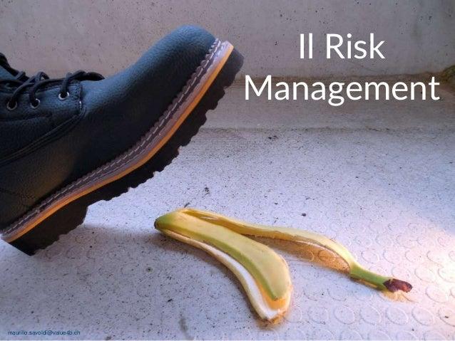 maurilio.savoldi@value4b.ch 37 Il Risk Management maurilio.savoldi@value4b.ch