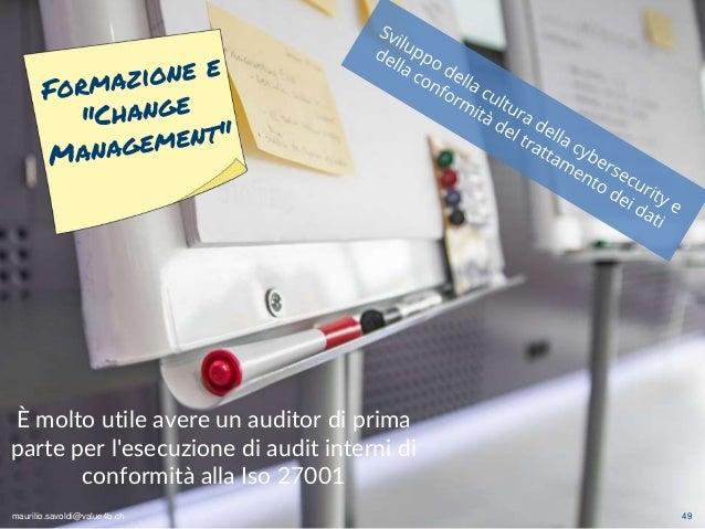maurilio.savoldi@value4b.ch 49 È molto utile avere un auditor di prima parte per l'esecuzione di audit interni di conformi...