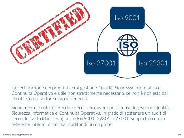 maurilio.savoldi@value4b.ch 50 La certificazione dei propri sistemi gestione Qualità, Sicurezza Informatica e Continuità O...