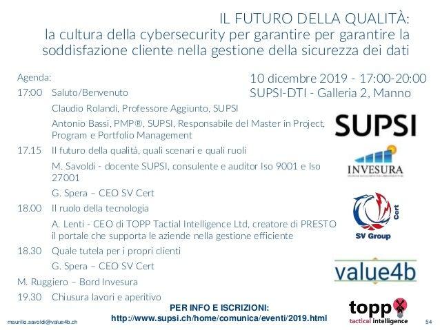 maurilio.savoldi@value4b.ch IL FUTURO DELLA QUALITÀ: la cultura della cybersecurity per garantire per garantire la soddisf...