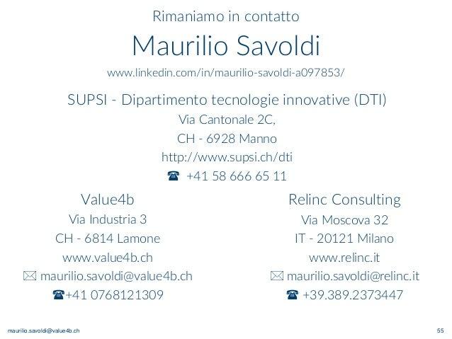 maurilio.savoldi@value4b.ch 55 Rimaniamo in contatto Maurilio Savoldi www.linkedin.com/in/maurilio-savoldi-a097853/ Value4...