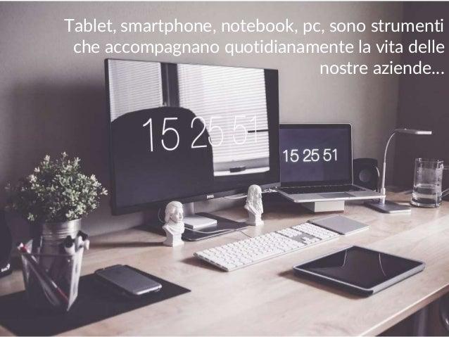 maurilio.savoldi@value4b.ch 6 Tablet, smartphone, notebook, pc, sono strumenti che accompagnano quotidianamente la vita de...