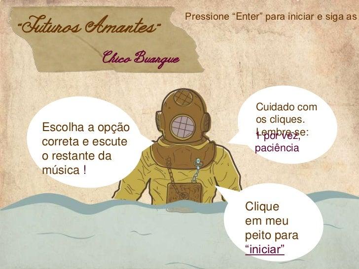 """Pressione """"Enter"""" para iniciar e siga as""""Futuros Amantes""""             Chico Buarque                                       ..."""