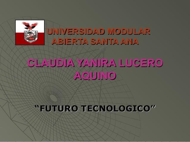 UNIVERSIDAD MODULARUNIVERSIDAD MODULAR ABIERTA SANTA ANAABIERTA SANTA ANA CLAUDIA YANIRA LUCEROCLAUDIA YANIRA LUCERO AQUIN...
