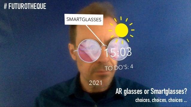 AR glasses or Smartglasses? choices, choices, choices ... # FUTUROTHEQUE