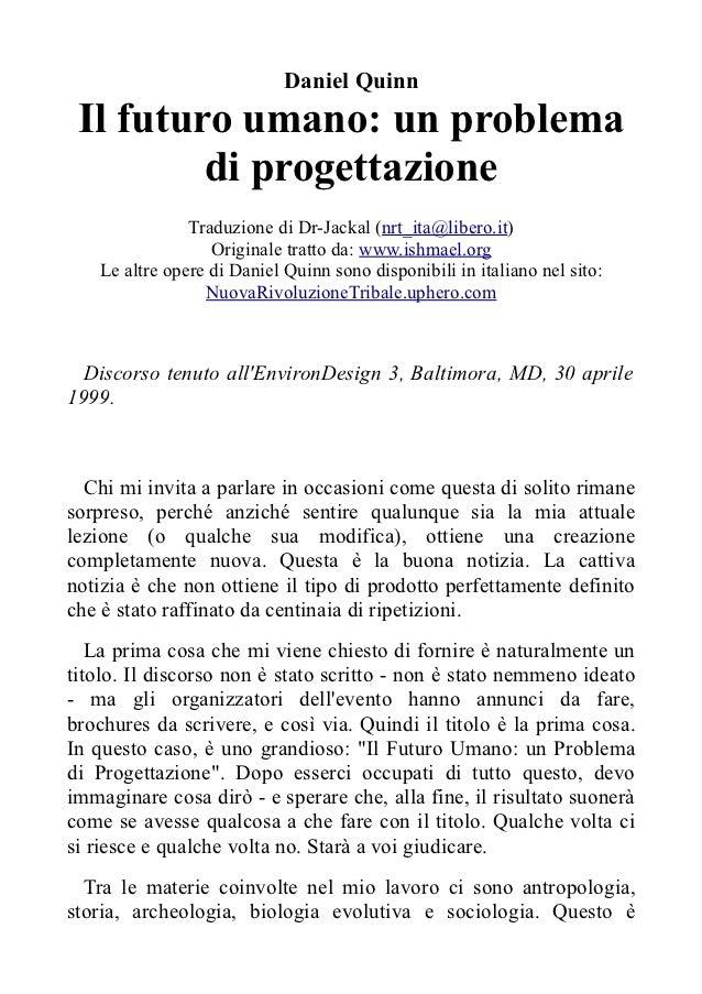 Daniel Quinn Il futuro umano: un problema         di progettazione               Traduzione di Dr-Jackal (nrt_ita@libero.i...