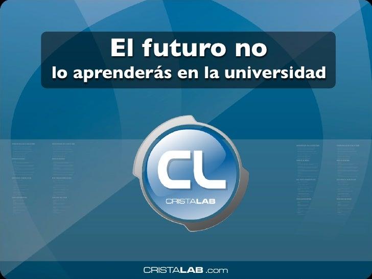 El futuro no lo aprenderás en la universidad               CRISTALAB .com