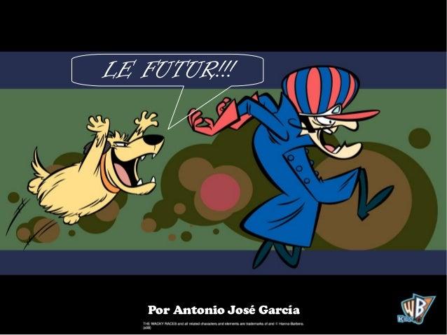 LE FUTUR!!!   Por Antonio José García