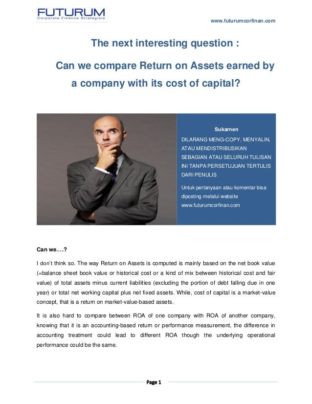www.futurumcorfinan.com Page 1 The next interesting question : Can we compare Return on Assets earned by a company with it...