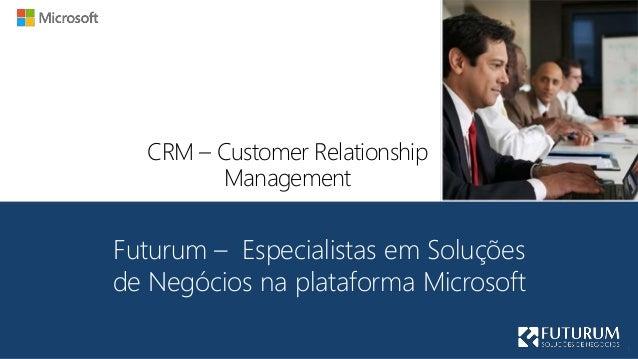 CRM – Customer Relationship Management Futurum – Especialistas em Soluções de Negócios na plataforma Microsoft