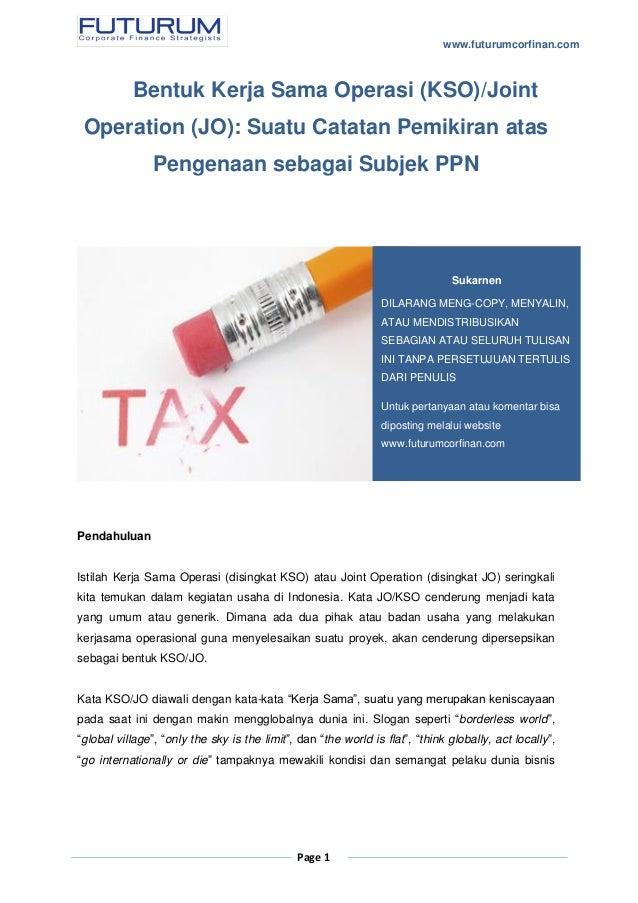 www.futurumcorfinan.com Page 1 Bentuk Kerja Sama Operasi (KSO)/Joint Operation (JO): Suatu Catatan Pemikiran atas Pengenaa...