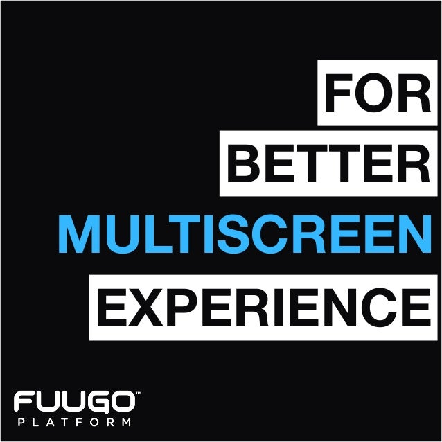 FOR BETTER MULTISCREEN EXPERIENCE