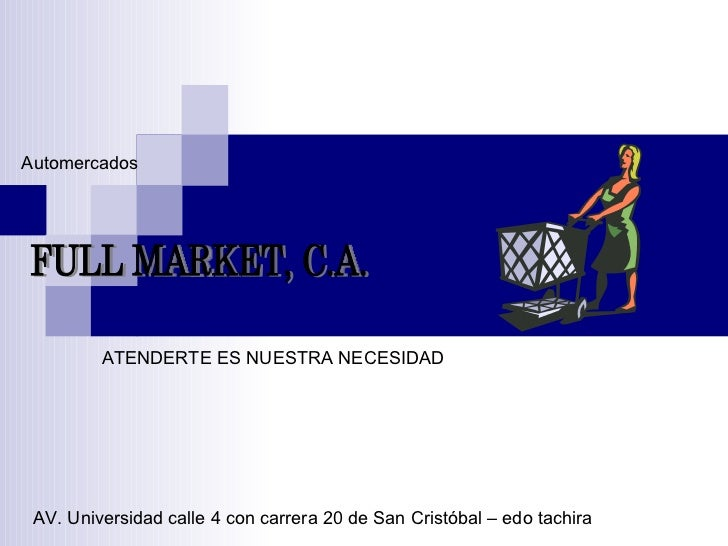 FULL MARKET, C.A. ATENDERTE ES NUESTRA NECESIDAD AV. Universidad calle 4 con carrera 20 de San Cristóbal – edo tachira Aut...
