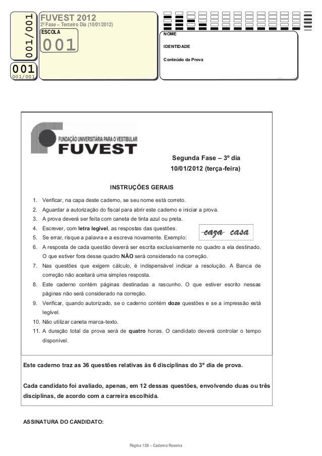 001001/001 FUVEST 2012 2ª Fase − Terceiro Dia (10/01/2012) NOME IDENTIDADE Conteúdo da Prova A ESCOLA 001 001/001 Página 1...