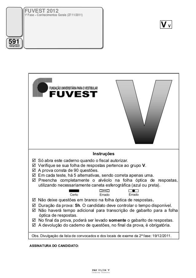 Instruções Só abra este caderno quando o fiscal autorizar. Verifique se sua folha de respostas pertence ao grupo V. A prov...