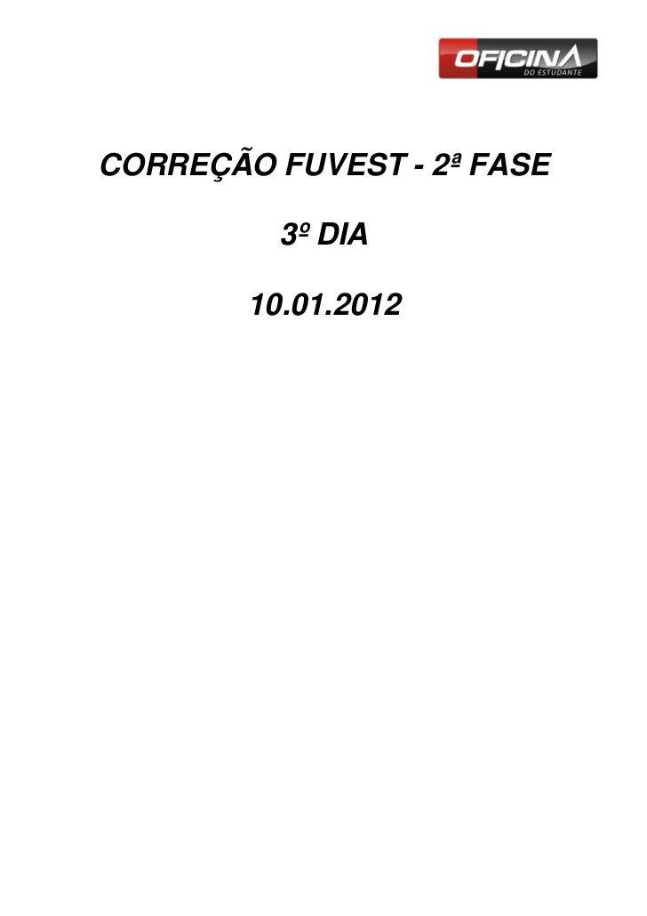 CORREÇÃO FUVEST - 2ª FASE          3º DIA        10.01.2012