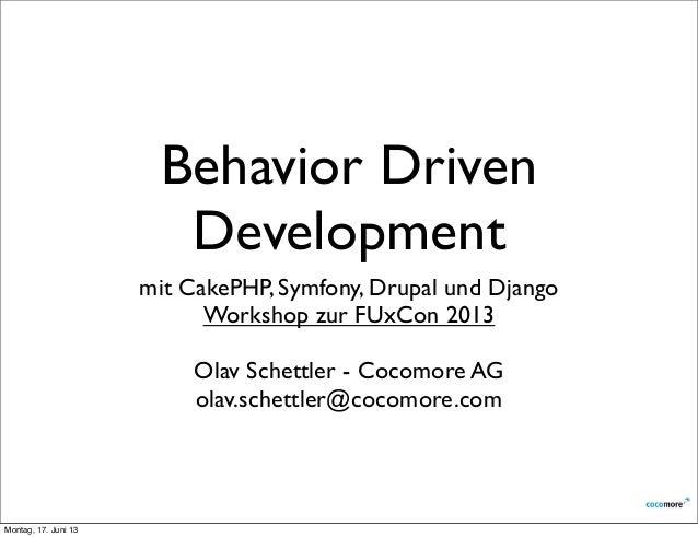 Behavior DrivenDevelopmentmit CakePHP, Symfony, Drupal und DjangoWorkshop zur FUxCon 2013Olav Schettler - Cocomore AGolav....