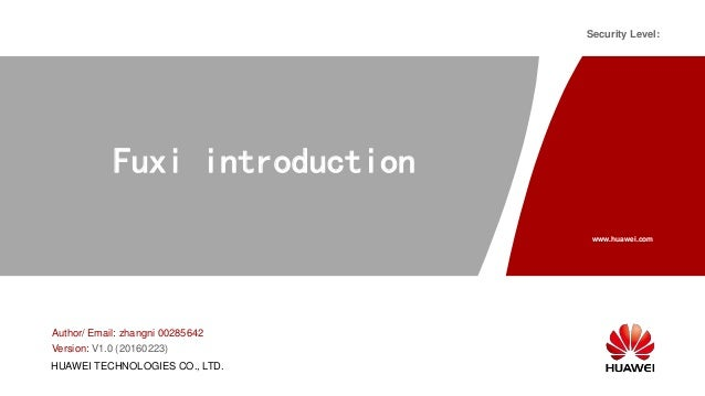 www.huawei.com Security Level: HUAWEI TECHNOLOGIES CO., LTD. Fuxi introduction Author/ Email: zhangni 00285642 Version: V1...