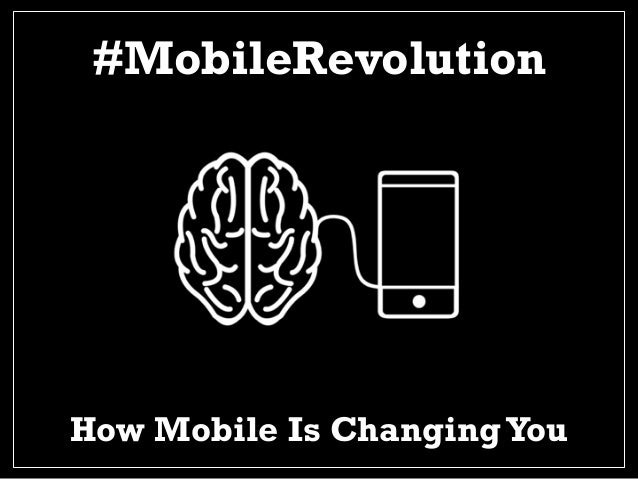#MobileRevolution How Mobile Is ChangingYou