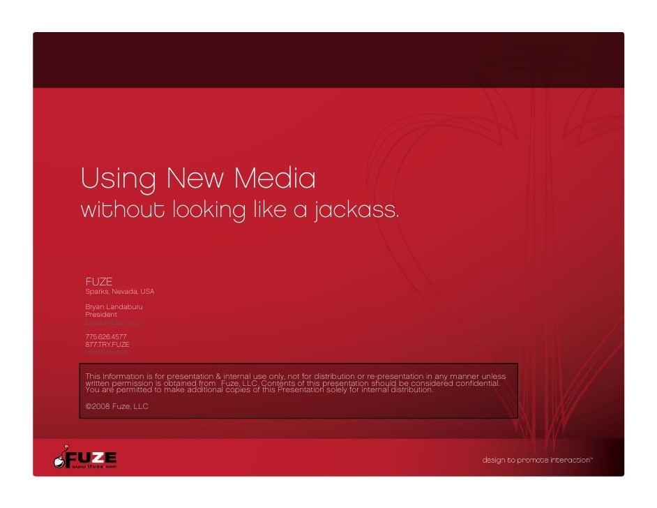 Using New Media without looking like a jackass.               g        j  FUZE Sparks, Nevada, USA  Bryan Landaburu Presid...