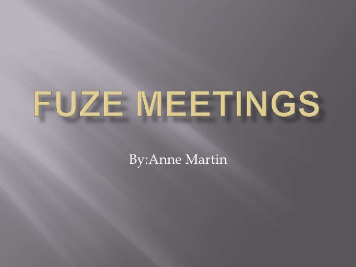 Fuze Meetings<br />By:Anne Martin<br />