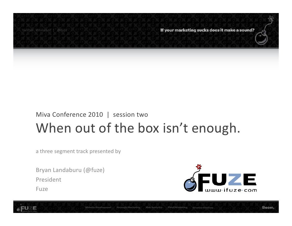 twitter   #mmconf |   @fuze             Miva Conference 2010  |  session two          When out of the box isn t enough.   ...