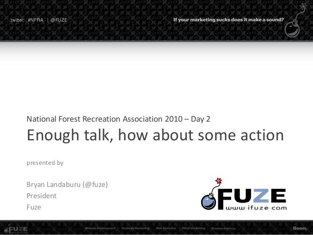 twitter: #NFRA | @FUZE National Forest Recreation Association 2010 – Day 2 Enough talk, how about some action presented by...